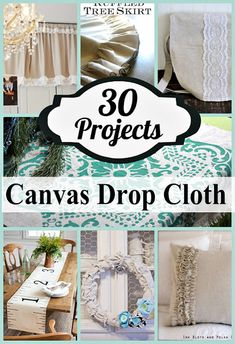 30 Things to Make with Drop Cloths... these ideas are GREAT!... even a kids tent