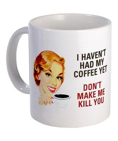 I haven't had my coffee yet: Don't make me kill you. #quote #coffee #mug