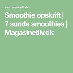 Smoothie opskrift | 7 sunde smoothies | Magasinetliv.dk