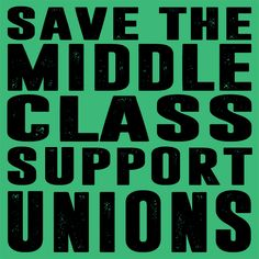 Save the middle class! Support unions!
