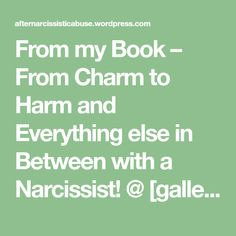 """From my Book – From Charm to Harm and Everything else in Between with a Narcissist! @ [gallery ids=""""3659,3574″ type=""""rectangular""""]  We have to face the truth that w…"""