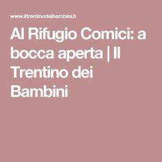 Al Rifugio Comici: a bocca aperta   Il Trentino dei Bambini