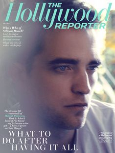 Robert Pattinson on Moving Past 'Twilight,' Cold-Calling A-List Directors and Downsizing His Life - The Hollywood Reporter (cover story)