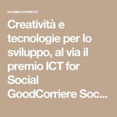 Creatività e tecnologie per lo sviluppo, al via il premio ICT for Social GoodCorriere Sociale   Corriere Sociale