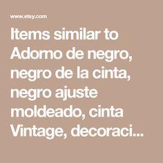 Items similar to Adorno de negro, negro de la cinta, negro ajuste moldeado, cinta Vintage, decoración boda, cinta decorativa (5-015) on Etsy
