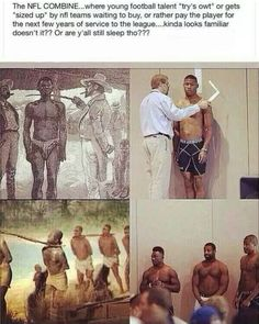 """Parallels between the auctioning of slaves compared to modern day examination of """"specimens"""" aka NFL combine."""