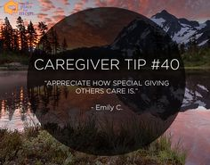 """Caregiver Tip: """"Appreciate how special giving others care is."""" -Emily C."""