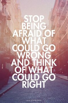 STOP BEING AFRAID OF WHAT COULD GO WRONG AND THINK OF WHAT COULD GO RIGHT Please Follow: https://www.pinterest.com/recoveryexpert/