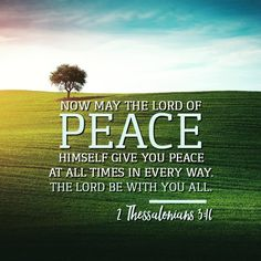 Now may the Lord of peace himself give you peace at all times and in every way. The Lord be with all of you. Bible Scriptures, Bible Quotes, 2 Thessalonians 3, Bible Verse Wallpaper, Christian Inspiration, Faith In God, Inner Peace, Word Of God, Gods Love