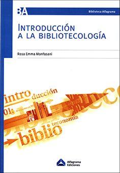 Introducción a la bibliotecología / Rosa Emma Monfasani. Alfragrama, 2016
