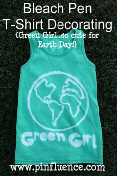 """Bleach Pen T-Shirt Decorating {ours has an earth & the saying """"Green Girl"""" for Earth Day!}"""