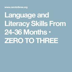 Language and Literacy Skills From 24-36 Months • ZERO TO THREE