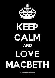 Keep calm and love Macbeth. #Macbeth #Shakespeare