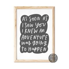 'As soon as I saw you I knew an adventure was going to happen,' this well loved quote makes super sweet nursery wall art. The bold, simple print comes in a range of colours to coordinate beautifully with all different decor styles.