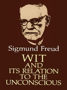 Wit and Its Relation to the Unconscious by Sigmund Freud  Brilliant, perceptive work by founder of psychoanalysis remains one of the essential studies of the psychology of wit and jokes. Freud analyzes wit, probes its origins in the 'pleasure mechanism,' demonstrates parallels of wit to neuroses, dreams and psychopathological acts. This is one of the great analyst's most accessible, enjoyable works.