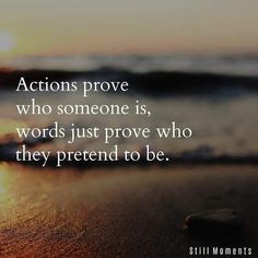 Image may contain: text that says 'Actions prove who someone is, words just prove who they pretend to be. Still Moments' True Quotes, Great Quotes, Words Quotes, Quotes To Live By, Inspirational Quotes, Sayings, Coward Quotes, Super Quotes, People Quotes