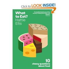 {What to Eat?: 10 Chewy Questions About Food, Hattie Ellis.} I read this thought-provoking book last year and today it was nominated for two Guild of Food Writers Awards.