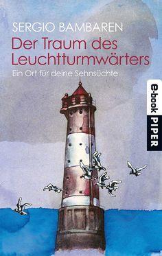 Der Traum des Leuchtturmwärters. Ein Ort für deine Sehnsüchte: Amazon.de: Sergio Bambaren, Heinke Both, Gaby Wurster: Bücher