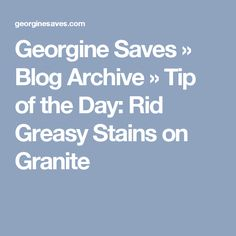 Georgine Saves  » Blog Archive   » Tip of the Day: Rid Greasy Stains on Granite