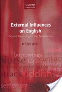 External influences on English : from its beginnings to the Renaissance / D. Gary Miller - Oxford ; New York : Oxford University Press, 2012