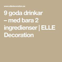 9 goda drinkar – med bara 2 ingredienser | ELLE Decoration Elle Decor, Math, Decoration, Decor, Math Resources, Decorations, Decorating, Dekoration, Mathematics