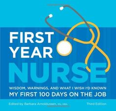 First Year Nurse: Wisdom, Warnings, and What I Wish I'd Known My First 100 Days on the Job by Barbara Arnoldussen, http://www.amazon.com/dp/1607140640/ref=cm_sw_r_pi_dp_S2Nmqb0NTJEKT