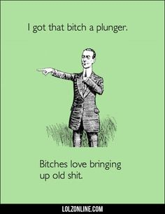 I got her a plunger… #lol