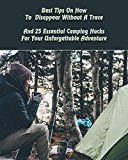 Free Kindle Book -   Best Tips On How To  Disappear Without A Trace And 25 Essential Camping Hacks For Your Unforgettable Adventure: (Outdoor Survival Guide, Survival Guide, ... For Beginners) (Off Grid Living, Camping)