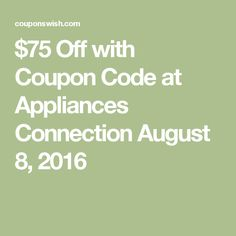 $75 Off with Coupon Code at Appliances Connection August 8, 2016