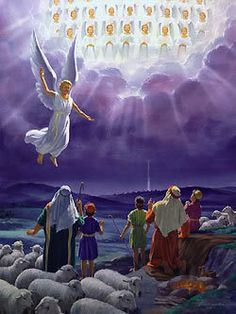 """And suddenly there was a heavenly host of Angels singing """"Glory to God in the highest and on earth peace good will towards men""""."""