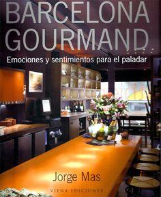 Barcelona gourmand : emociones y sentimientos para el paladar / Jorge Mas ; fotografías de Margaret Stepien ; prólogo de Manuel Ripoll