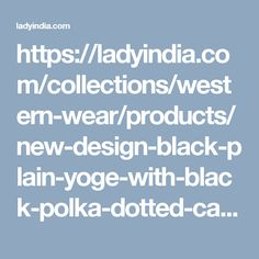 https://ladyindia.com/collections/western-wear/products/new-design-black-plain-yoge-with-black-polka-dotted-cape-long-dress