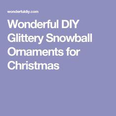 Wonderful DIY Glittery Snowball Ornaments for Christmas
