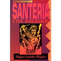 Santeria: the Religion: Faith, Rites, Magic (World Religion and Magic) by Migene González-Wippler - Llewellyn Publications