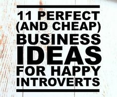 11 Perfect (and Cheap) Business Ideas for Happy Introverts