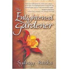 Enlightened Gardner, Sydney Banks, Three principles. Wonderful read.