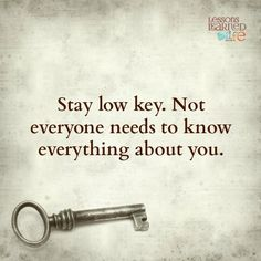 Lessons Learned in LifeStay low key. - Lessons Learned in Life Real Life Quotes, Motivational Quotes For Life, Daily Quotes, Great Quotes, Inspirational Quotes, Low Key Quotes, Words Quotes, Wise Words, Sayings