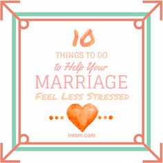 10 Things to do to Help Your Marriage Feel Less Stressed