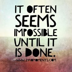 It often seems impossible until it is done.  -1440moments.com