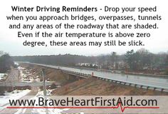 REMINDER - Bridges, Overpasses, Tunnels and shaded areas of roadway can be slippery when the rest of the road is not.
