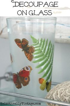 How to Decoupage on Glass - this makes it waterproof and dishwasher safe!  eclecticallyvintage.com
