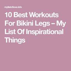 10 Best Workouts For Bikini Legs – My List Of Inspirational Things