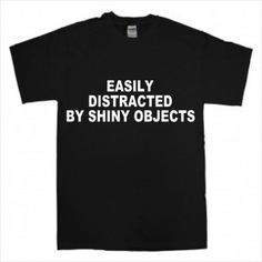 TS5) *EASILY DISTRACTED* FUNNY SAYING ADULT TSHIRT CLOTHS CAR GIFT S M L XL XXL downunderdecals.com