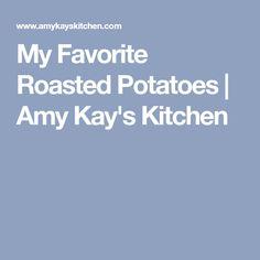 My Favorite Roasted Potatoes   Amy Kay's Kitchen