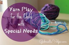 Yarn Play for the Child with Special Needs - GabriellaVolpe.com