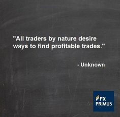 All traders by nature desire ways to find profitable trades. #FXPRIMUS #quote #Forex #trading #money #currency