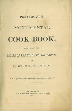 """This cookbook was published as a fundraiser for the soldier's monument in Tracy Park. Here's an 1874 recipe- """"Snow Flakes"""" (muffins) 1 quart milk; 6 eggs; ½ cup of butter; 3 pints flour; salt; beat it a great deal. Bake in earthen cups in a hot oven."""