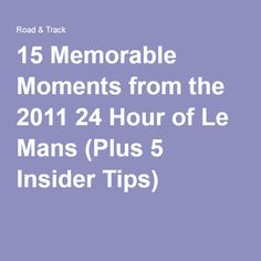 15 Memorable Moments from the 2011 24 Hour of Le Mans (Plus 5 Insider Tips)