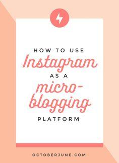 How to Use Instagram as a Microblogging Platform   http://octoberjune.com