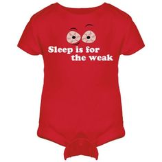 Sleep Is For The Weak | Really? Who sleeps these days? Sleep is for the weak. New parents will love this cute onesie for their newborn baby. That little monster never sleeps. And that means you don't either.